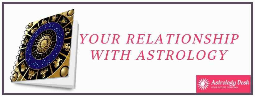 your relationship with Astrology