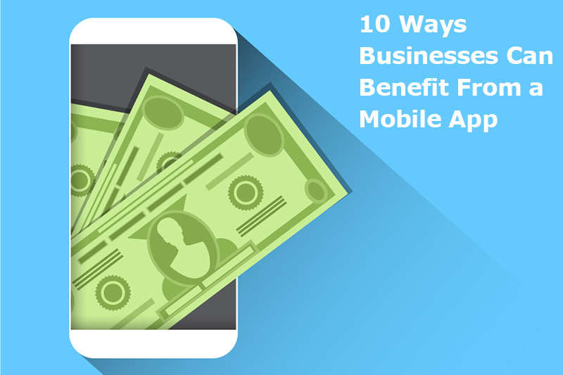 10 Ways Businesses Can Benefit From a Mobile App