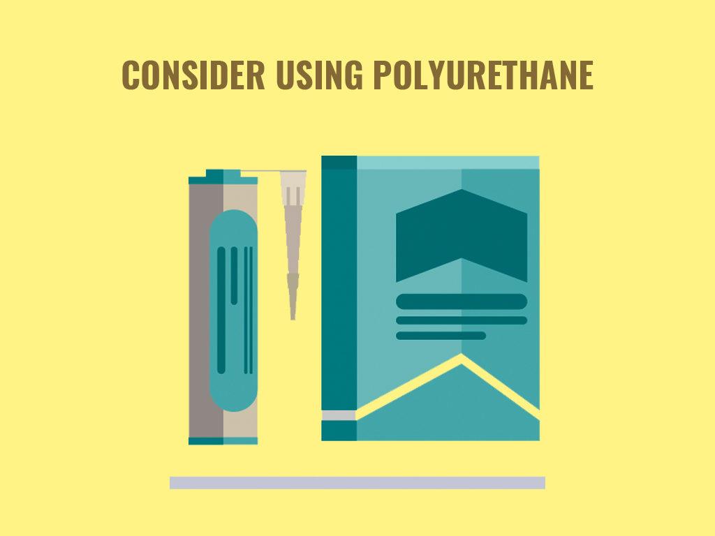 Consider Using Polyurethane